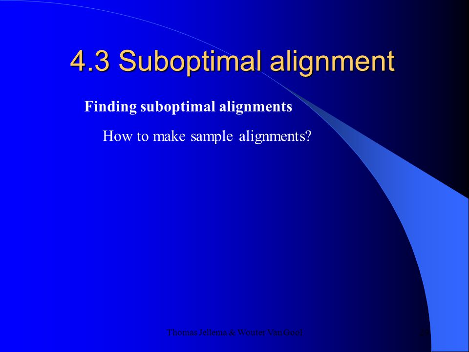 Thomas Jellema & Wouter Van Gool 29 4.3 Suboptimal alignment Finding suboptimal alignments How to make sample alignments