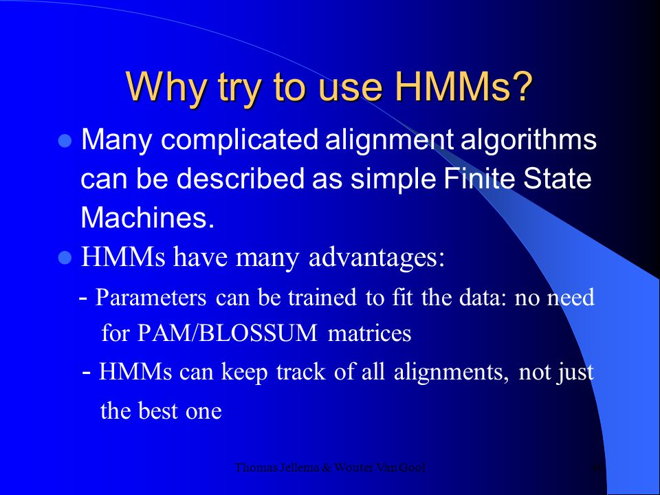 Thomas Jellema & Wouter Van Gool 48 Why try to use HMMs.