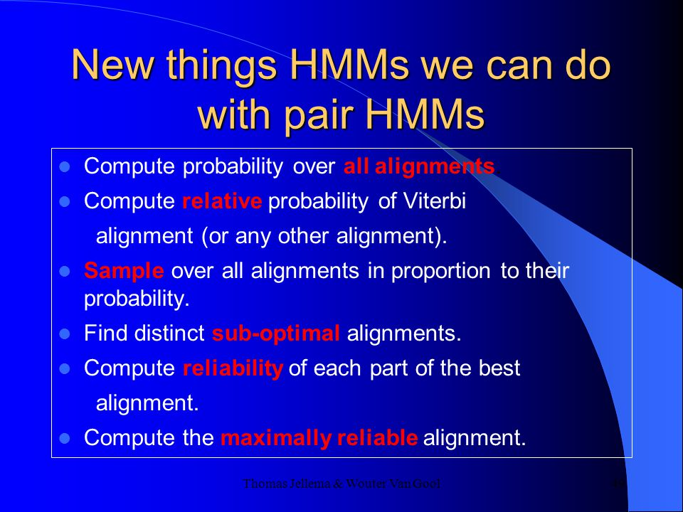 Thomas Jellema & Wouter Van Gool 49 New things HMMs we can do with pair HMMs Compute probability over all alignments.