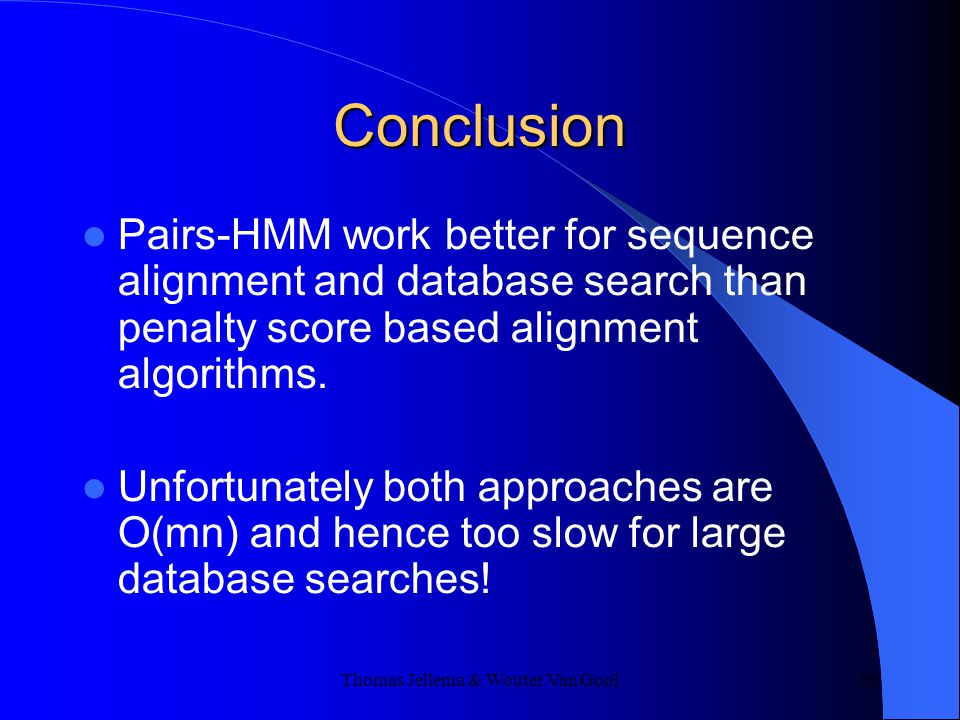 Thomas Jellema & Wouter Van Gool 50 Conclusion Pairs-HMM work better for sequence alignment and database search than penalty score based alignment algorithms.