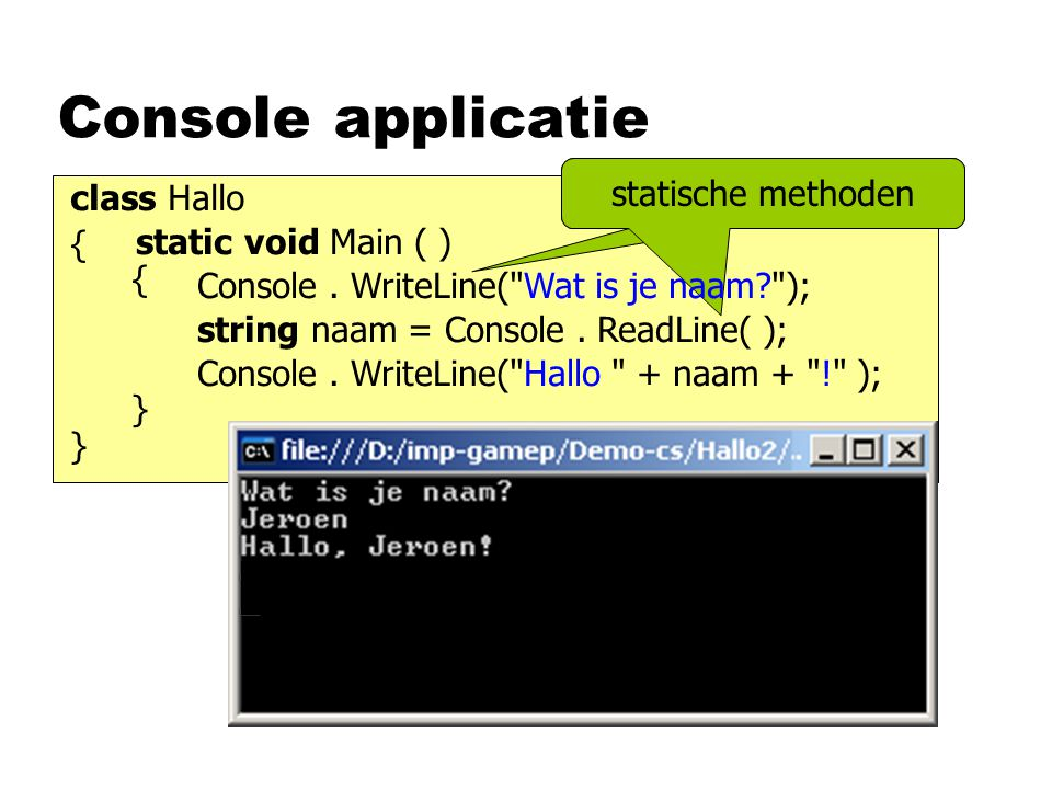 Console applicatie static void Main ( ) class Hallo { } { } Console.