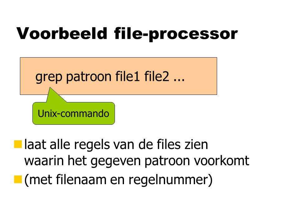 Voorbeeld file-processor nlaat alle regels van de files zien waarin het gegeven patroon voorkomt n(met filenaam en regelnummer) grep patroon file1 file2...