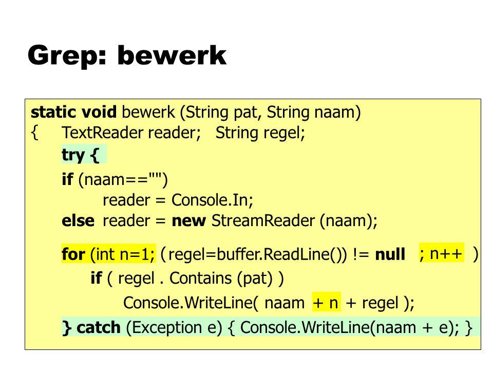 Grep: bewerk static void bewerk (String pat, String naam) { regel=buffer.ReadLine() Console.WriteLine( naam if ( regel.