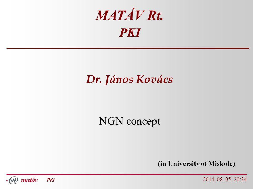 PKI 2014. 08. 05. 20:35 1 MATÁV Rt. PKI Dr. János Kovács NGN concept (in University of Miskolc)