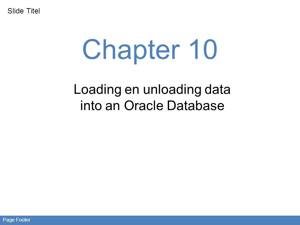 Slide Titel Page Footer Chapter 10 Loading en unloading data into an Oracle Database