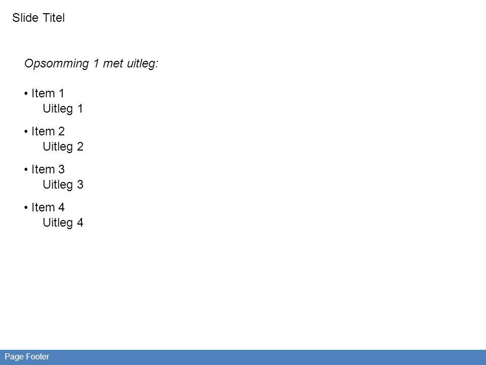 Slide Titel Page Footer Opsomming 1 met uitleg: Item 1 Uitleg 1 Item 2 Uitleg 2 Item 3 Uitleg 3 Item 4 Uitleg 4
