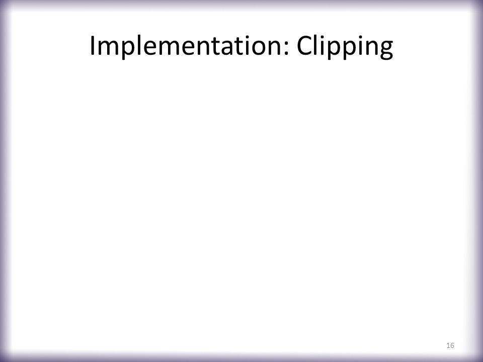 Implementation: Clipping 16