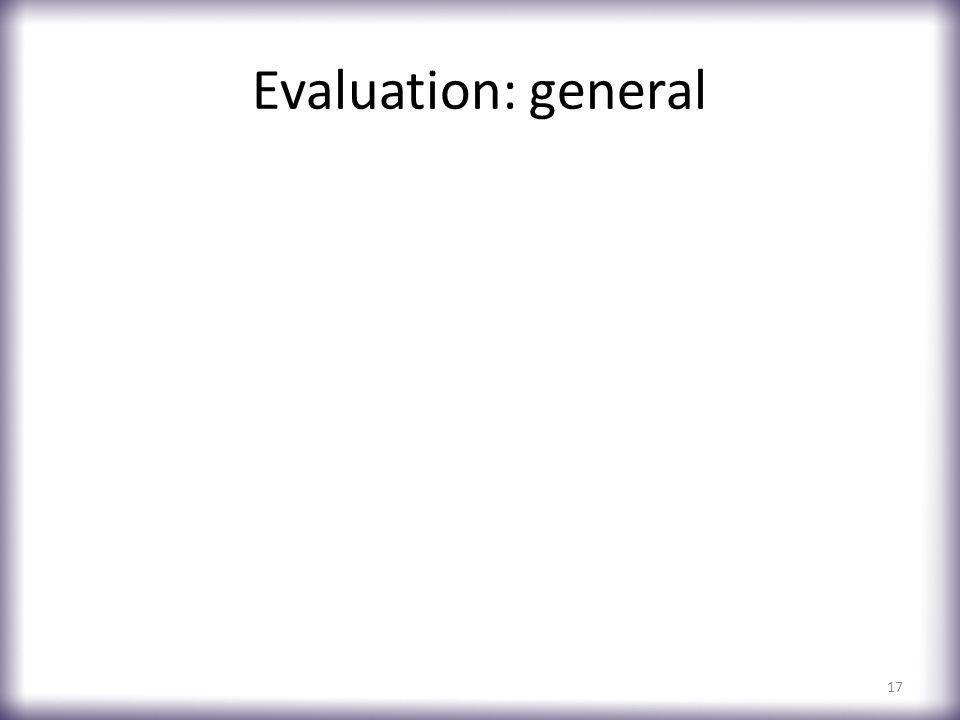 Evaluation: general 17