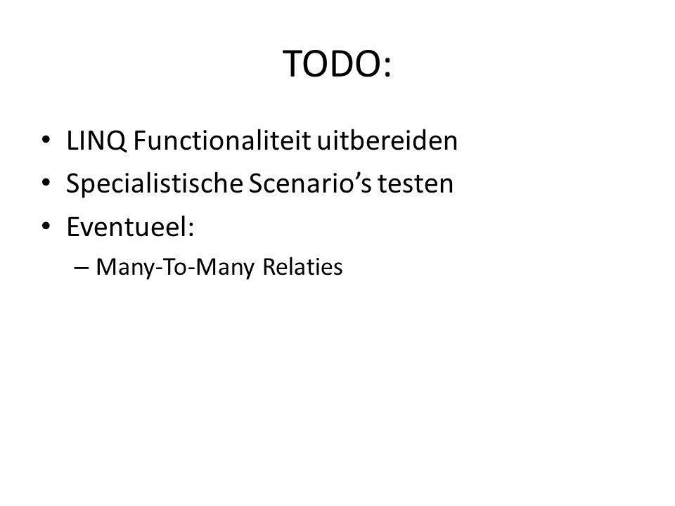 TODO: LINQ Functionaliteit uitbereiden Specialistische Scenario's testen Eventueel: – Many-To-Many Relaties
