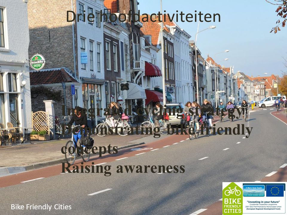 Drie hoofdactiviteiten Bike Friendly Cities Integrated cycling strategy Demonstrating bike friendly concepts Raising awareness