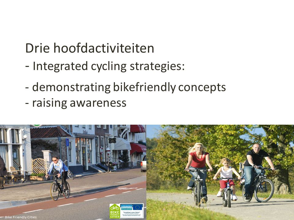Drie hoofdactiviteiten - Integrated cycling strategies: 1 - demonstrating bikefriendly concepts - raising awareness Bike Friendly Cities