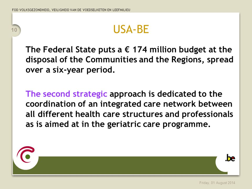 FOD VOLKSGEZONDHEID, VEILIGHEID VAN DE VOEDSELKETEN EN LEEFMILIEU Friday, 01 August 2014 10 USA-BE The Federal State puts a € 174 million budget at the disposal of the Communities and the Regions, spread over a six-year period.