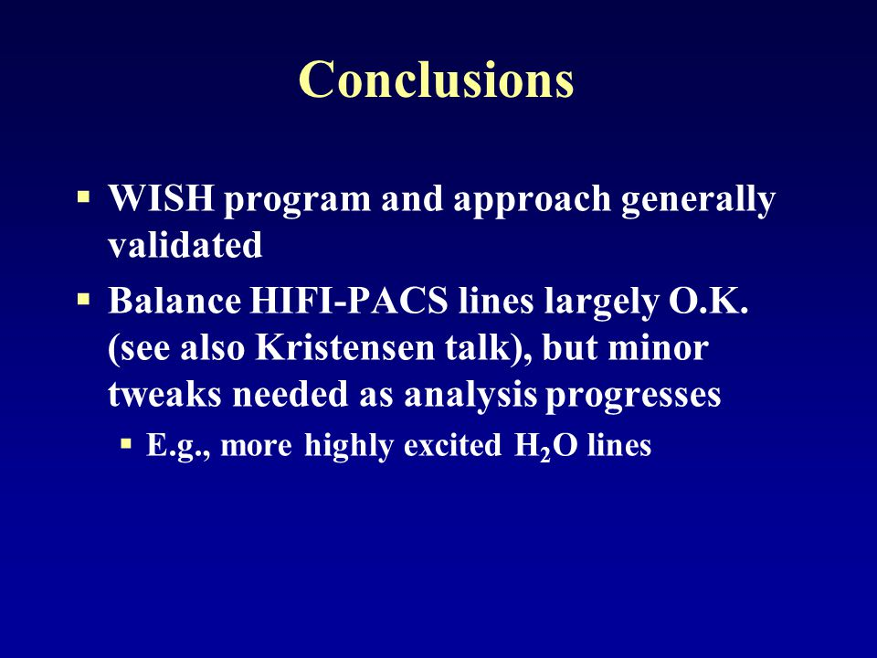 Conclusions  WISH program and approach generally validated  Balance HIFI-PACS lines largely O.K.