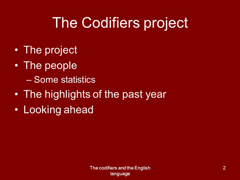 The codifiers and the English language 2 The Codifiers project The project The people –Some statistics The highlights of the past year Looking ahead