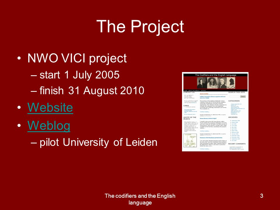 The codifiers and the English language 3 The Project NWO VICI project –start 1 July 2005 –finish 31 August 2010 Website Weblog –pilot University of Le
