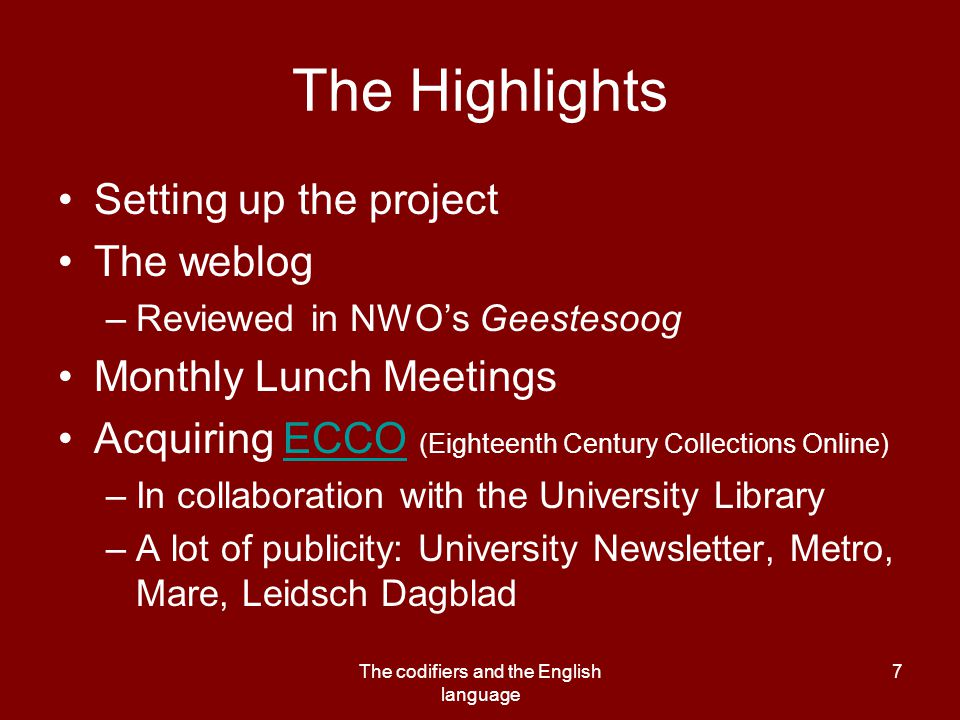 The codifiers and the English language 7 The Highlights Setting up the project The weblog –Reviewed in NWO's Geestesoog Monthly Lunch Meetings Acquiri