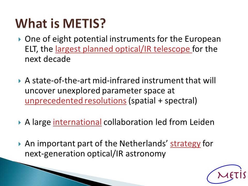  One of eight potential instruments for the European ELT, the largest planned optical/IR telescope for the next decade  A state-of-the-art mid-infra