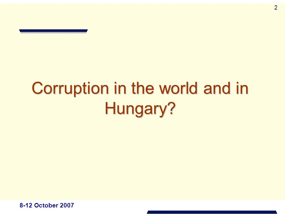 8-12 October 2007 3 Corruption indexes of certain countries and Hungary, and the changes in the order of the countries Source: Transparency International (TI) Note: The chart show the figures of CPI (Corruption Perception Index) issued by the TI, the maximum of which is 10 points.