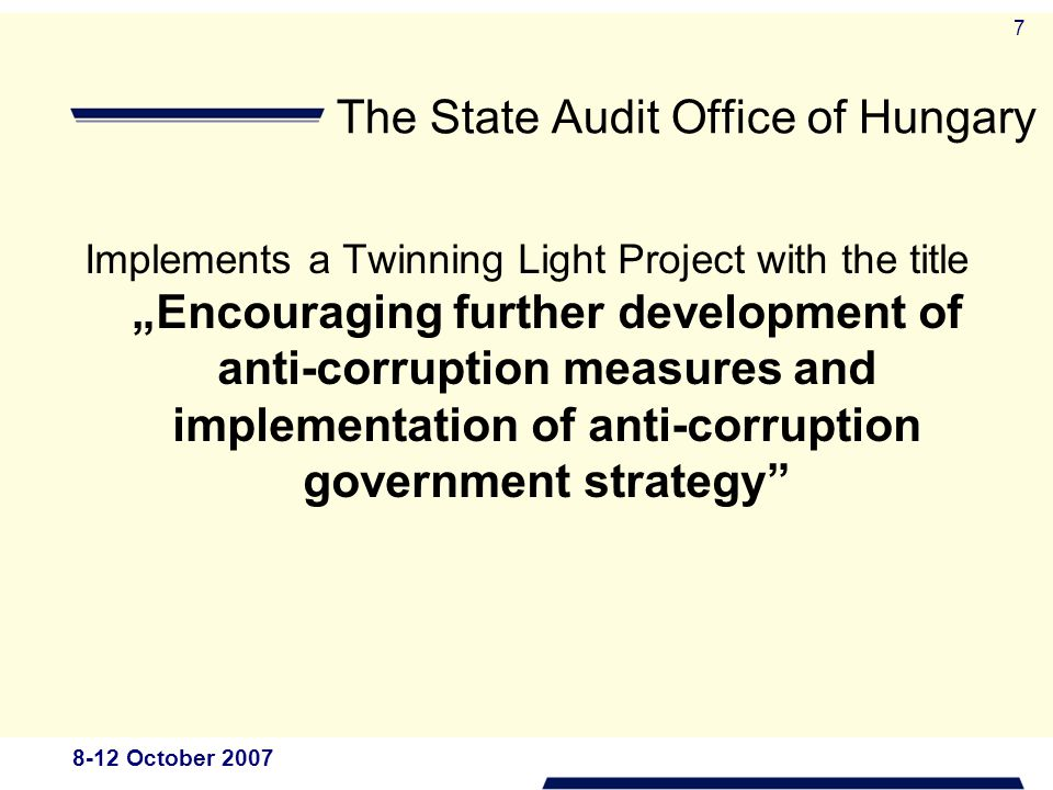 "8-12 October The State Audit Office of Hungary Implements a Twinning Light Project with the title ""Encouraging further development of anti-corruption measures and implementation of anti-corruption government strategy"