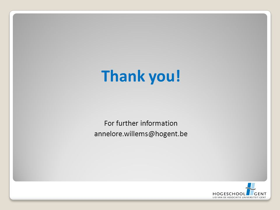 Thank you! For further information annelore.willems@hogent.be