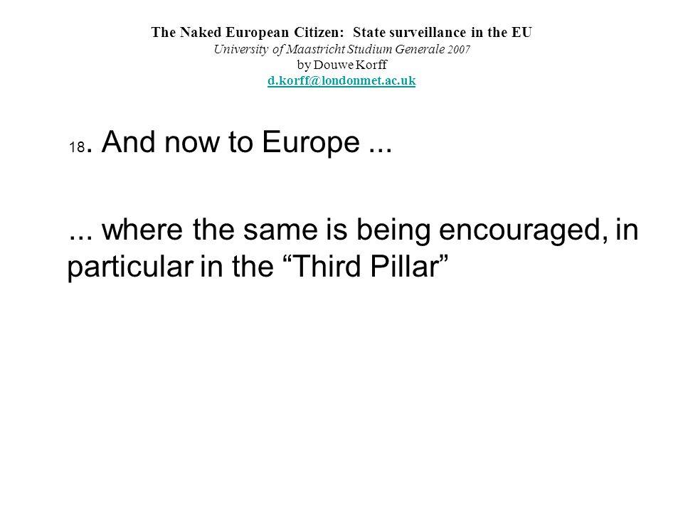 The Naked European Citizen: State surveillance in the EU University of Maastricht Studium Generale 2007 by Douwe Korff d.korff@londonmet.ac.uk d.korff@londonmet.ac.uk 18.