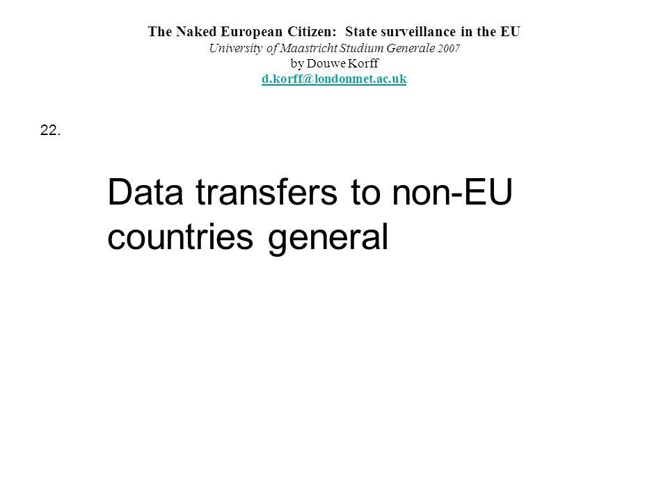 The Naked European Citizen: State surveillance in the EU University of Maastricht Studium Generale 2007 by Douwe Korff d.korff@londonmet.ac.uk d.korff@londonmet.ac.uk 22.