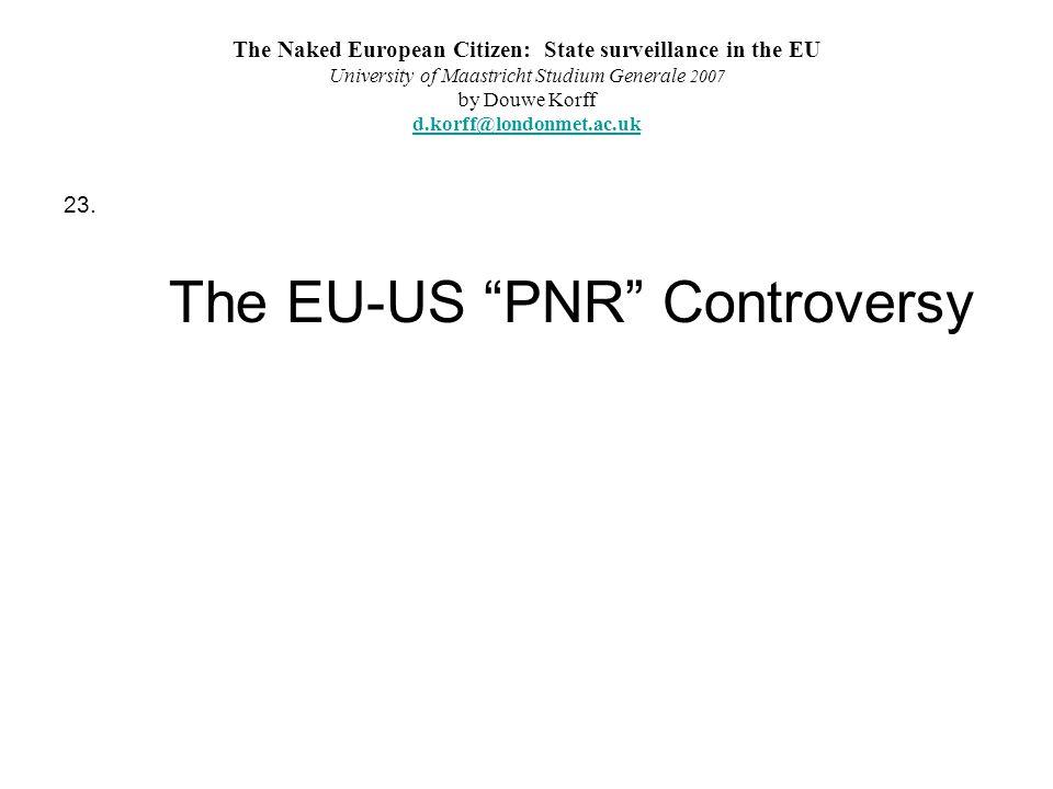 The Naked European Citizen: State surveillance in the EU University of Maastricht Studium Generale 2007 by Douwe Korff d.korff@londonmet.ac.uk d.korff@londonmet.ac.uk 23.