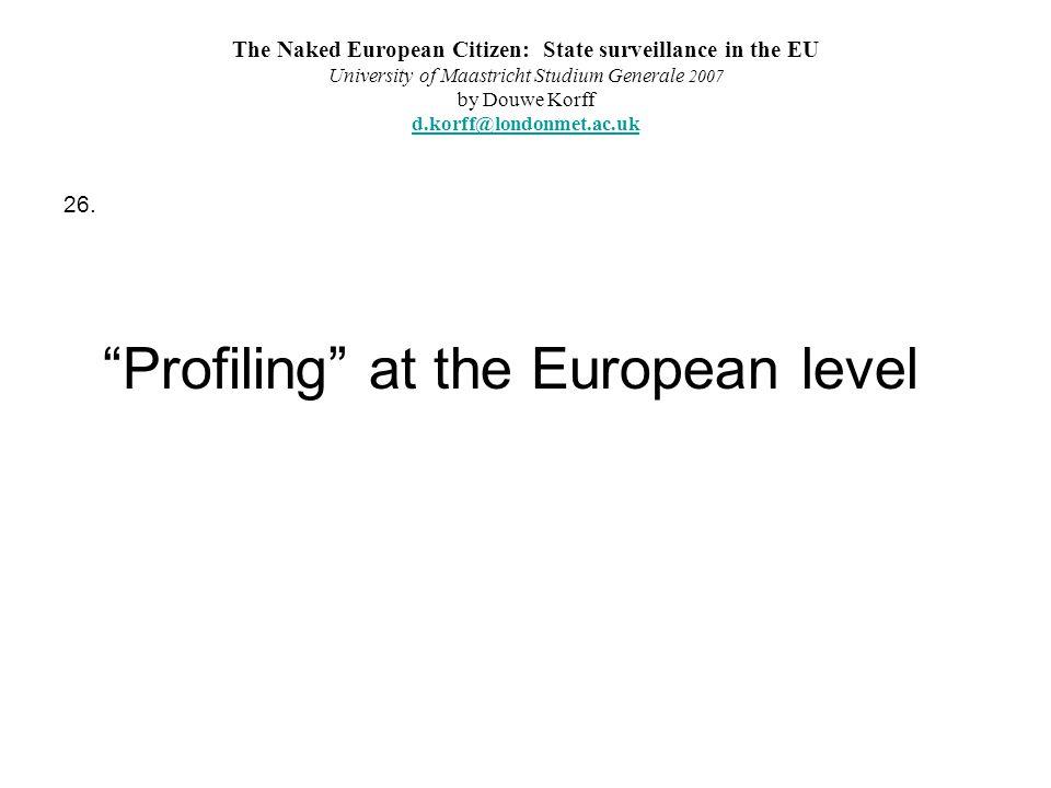 The Naked European Citizen: State surveillance in the EU University of Maastricht Studium Generale 2007 by Douwe Korff d.korff@londonmet.ac.uk d.korff@londonmet.ac.uk 26.