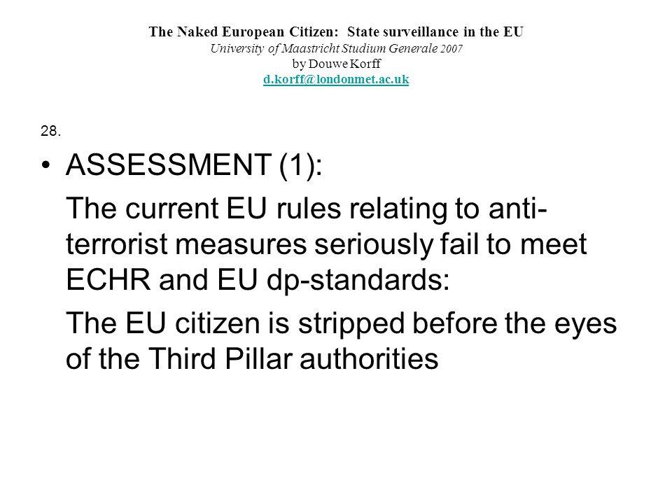 The Naked European Citizen: State surveillance in the EU University of Maastricht Studium Generale 2007 by Douwe Korff d.korff@londonmet.ac.uk d.korff@londonmet.ac.uk 28.