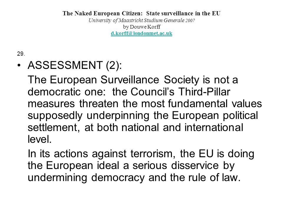 The Naked European Citizen: State surveillance in the EU University of Maastricht Studium Generale 2007 by Douwe Korff d.korff@londonmet.ac.uk d.korff@londonmet.ac.uk 29.