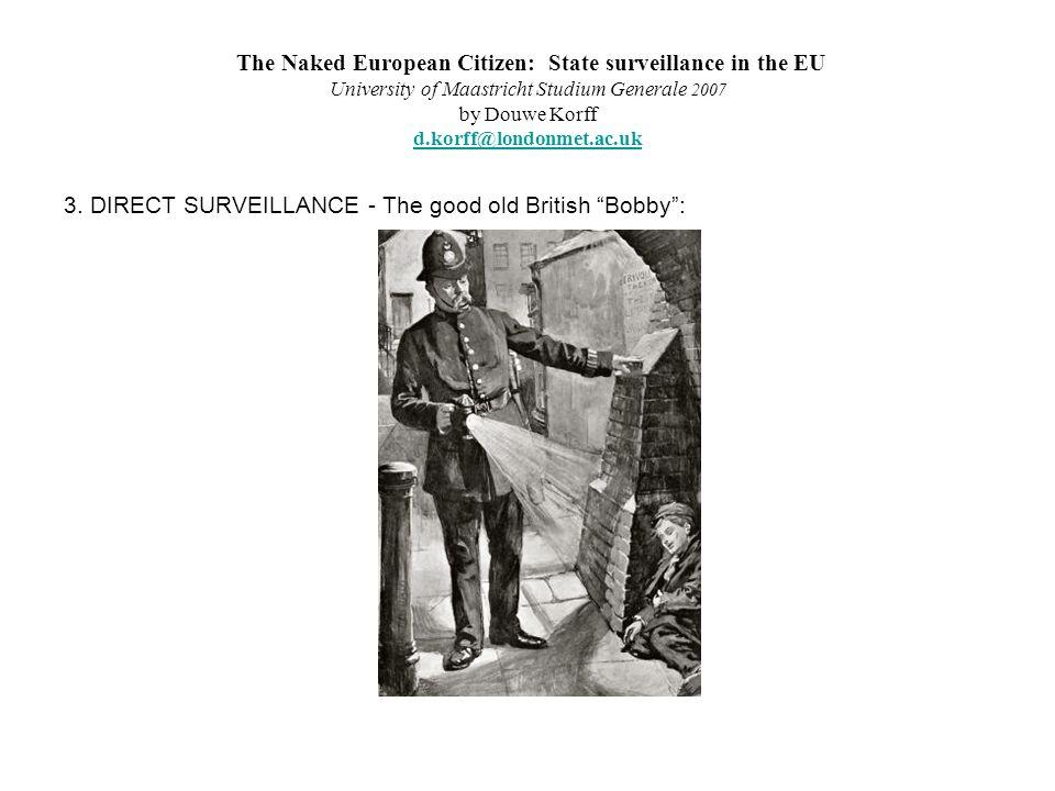 The Naked European Citizen: State surveillance in the EU University of Maastricht Studium Generale 2007 by Douwe Korff d.korff@londonmet.ac.uk d.korff@londonmet.ac.uk 3.
