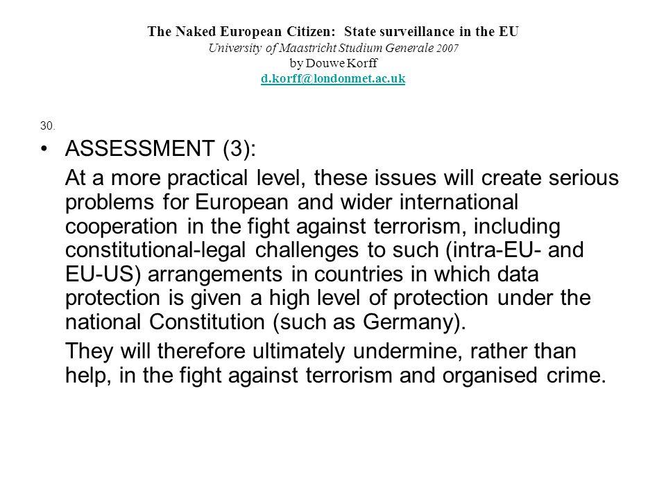 The Naked European Citizen: State surveillance in the EU University of Maastricht Studium Generale 2007 by Douwe Korff d.korff@londonmet.ac.uk d.korff@londonmet.ac.uk 30.