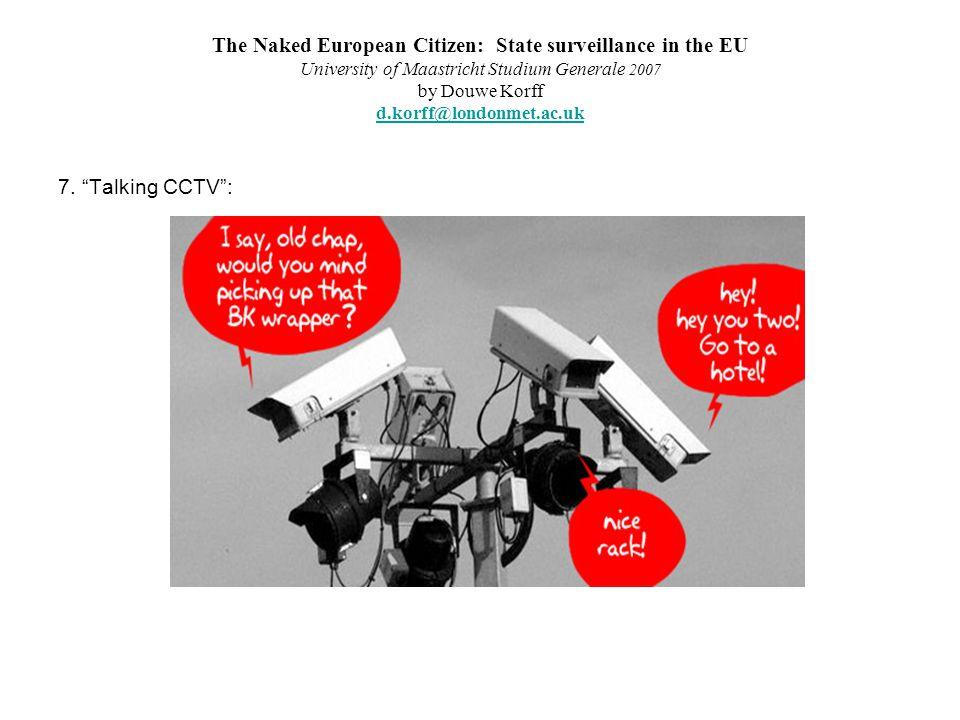 The Naked European Citizen: State surveillance in the EU University of Maastricht Studium Generale 2007 by Douwe Korff d.korff@londonmet.ac.uk d.korff@londonmet.ac.uk 7.