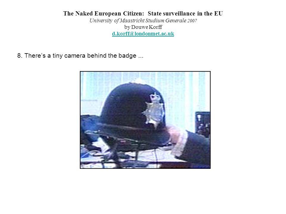 The Naked European Citizen: State surveillance in the EU University of Maastricht Studium Generale 2007 by Douwe Korff d.korff@londonmet.ac.uk d.korff@londonmet.ac.uk 8.