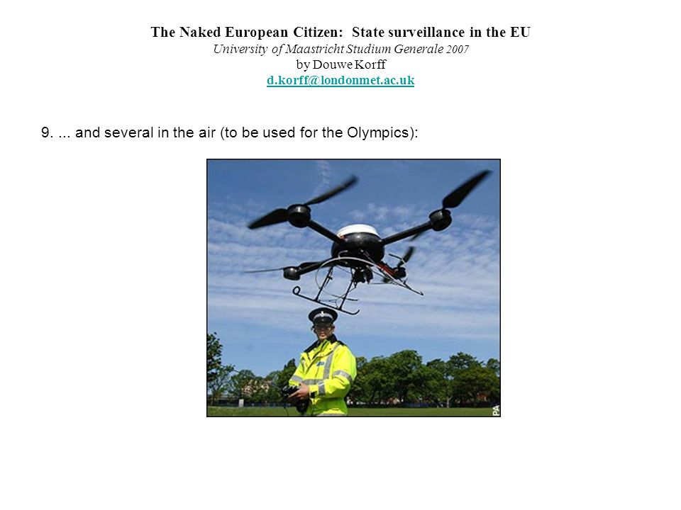The Naked European Citizen: State surveillance in the EU University of Maastricht Studium Generale 2007 by Douwe Korff d.korff@londonmet.ac.uk d.korff@londonmet.ac.uk 9....