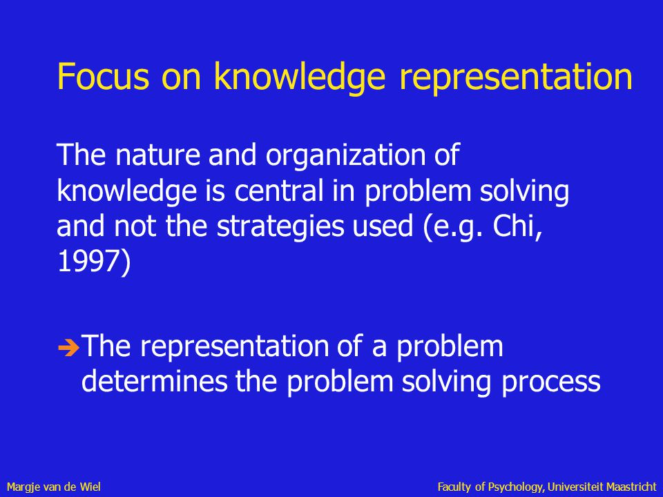 Margje van de WielFaculty of Psychology, Universiteit Maastricht Focus on knowledge representation The nature and organization of knowledge is central
