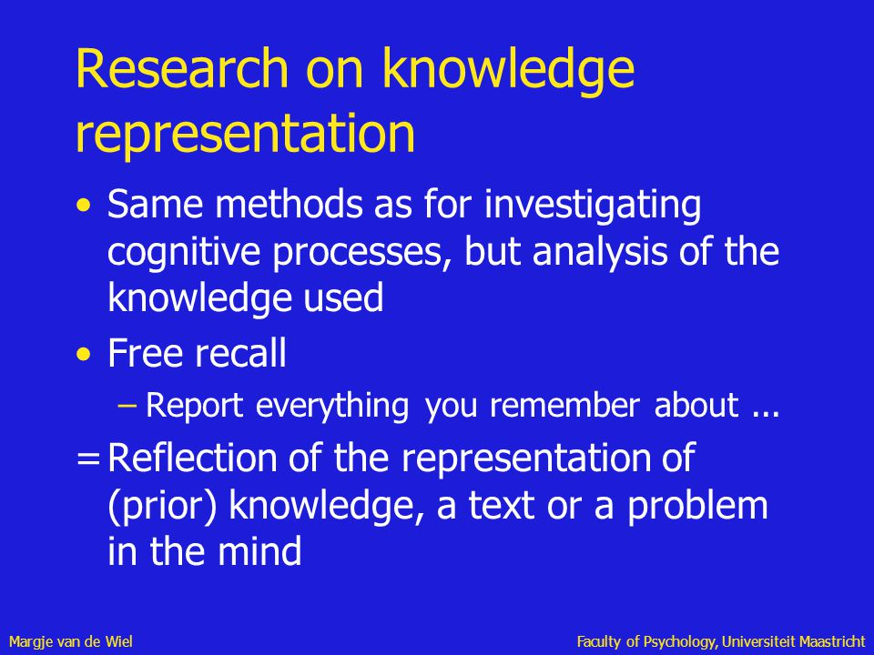 Margje van de WielFaculty of Psychology, Universiteit Maastricht Research on knowledge representation Same methods as for investigating cognitive proc