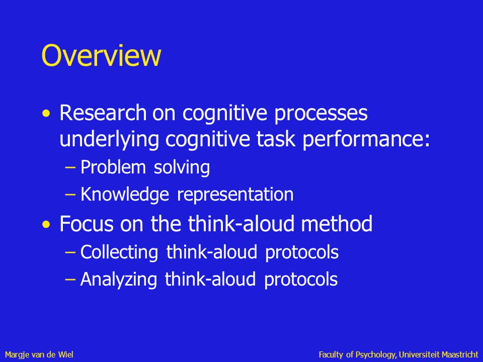 Margje van de WielFaculty of Psychology, Universiteit Maastricht Overview Research on cognitive processes underlying cognitive task performance: –Prob