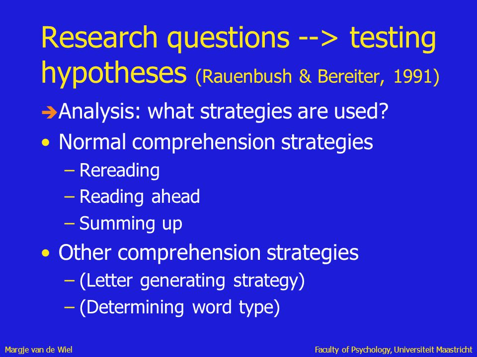Margje van de WielFaculty of Psychology, Universiteit Maastricht Research questions --> testing hypotheses (Rauenbush & Bereiter, 1991) è Analysis: wh