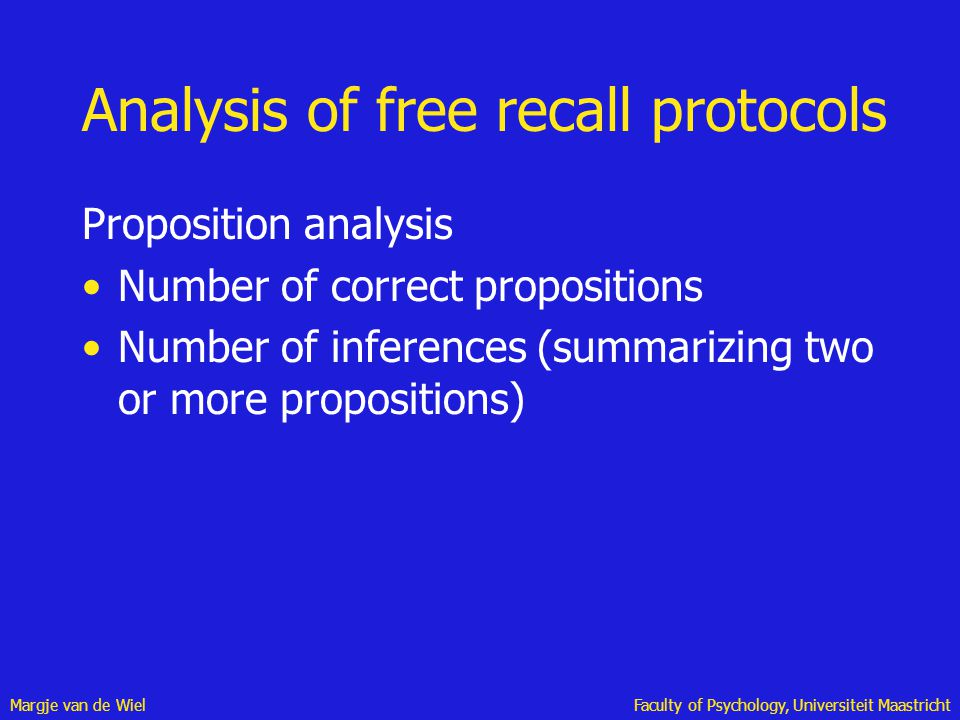 Margje van de WielFaculty of Psychology, Universiteit Maastricht Analysis of free recall protocols Proposition analysis Number of correct propositions