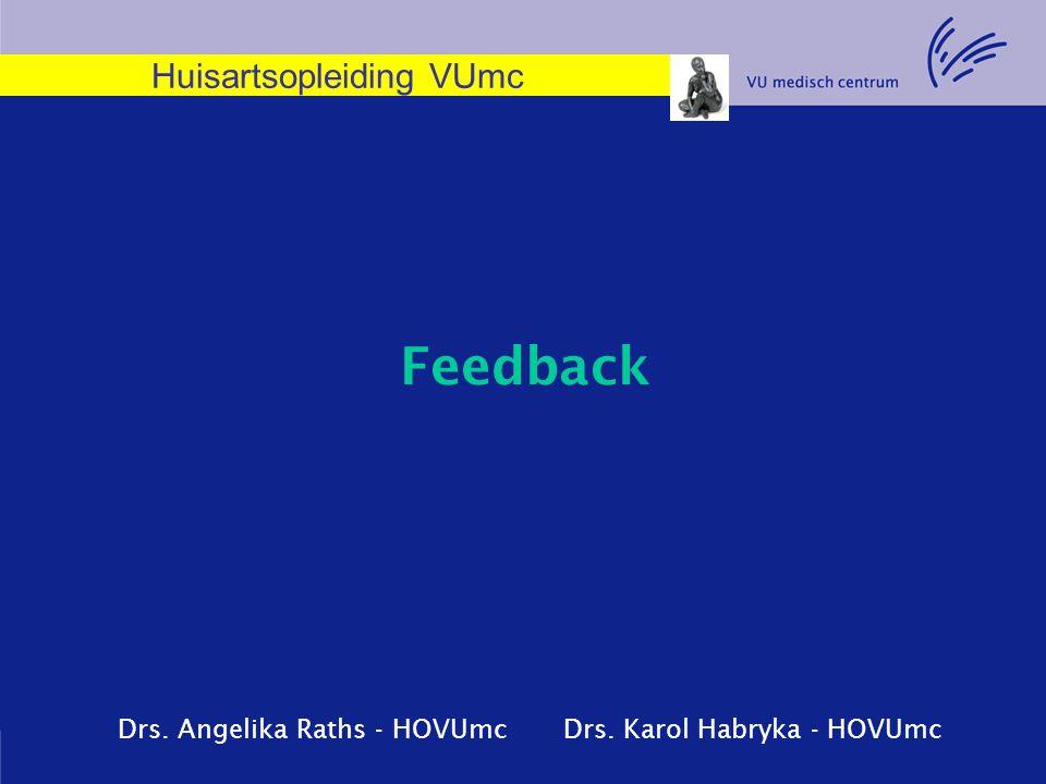 Feedback Drs. Angelika Raths - HOVUmc Drs. Karol Habryka - HOVUmc Huisartsopleiding VUmc