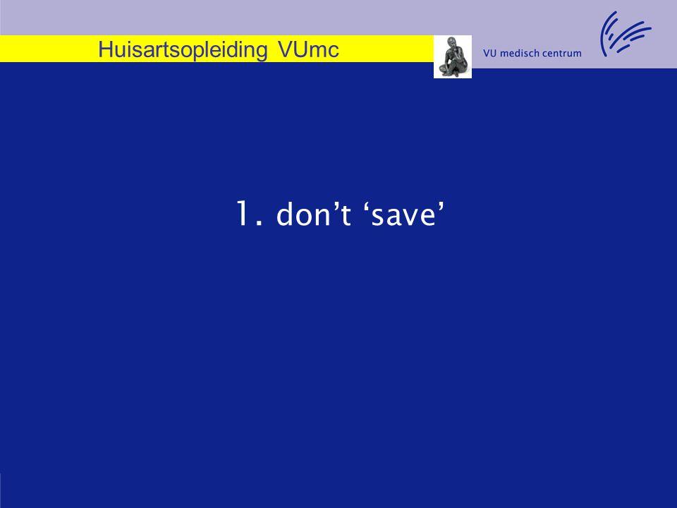 Huisartsopleiding VUmc 1. don't 'save'