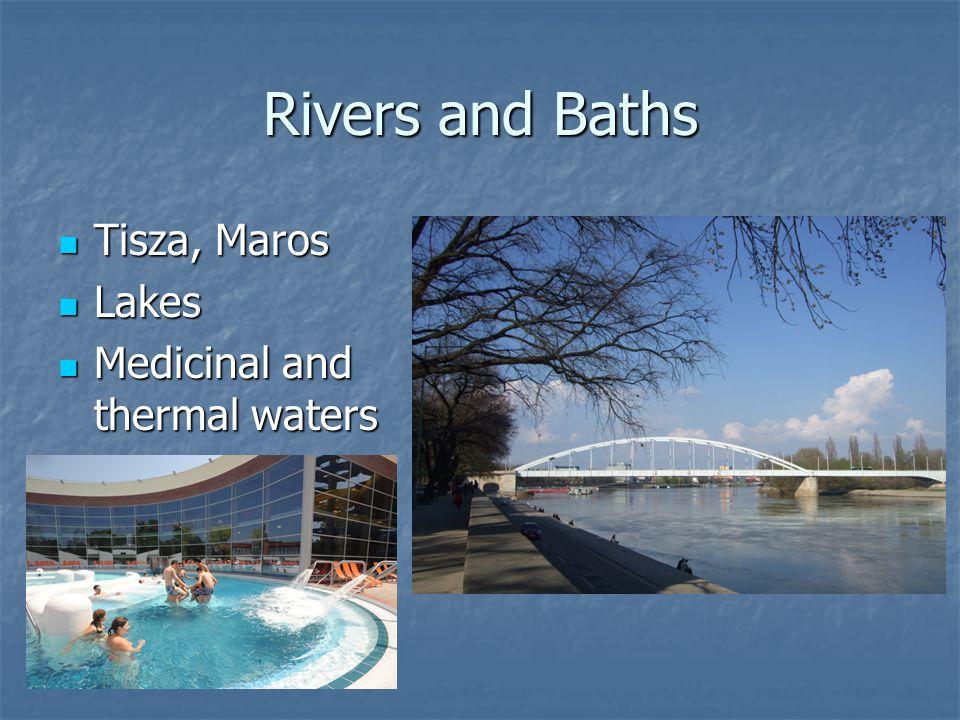 Rivers and Baths Tisza, Maros Tisza, Maros Lakes Lakes Medicinal and thermal waters Medicinal and thermal waters