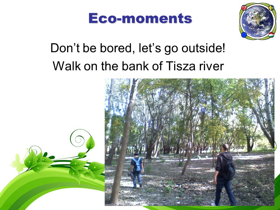 Eco-moments Don't be bored, let's go outside! Walk on the bank of Tisza river