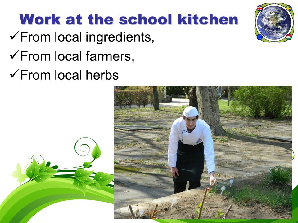 a Work at the school kitchen From local ingredients, From local farmers, From local herbs