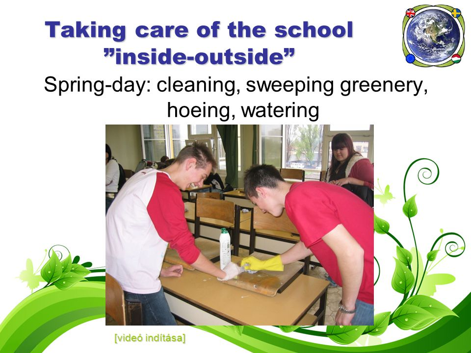Taking care of the school inside-outside Spring-day: cleaning, sweeping greenery, hoeing, watering [videó indítása] [videó indítása]