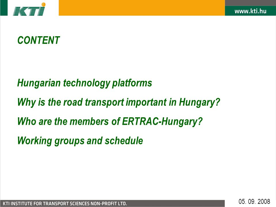 CONTENT Hungarian technology platforms Why is the road transport important in Hungary? Who are the members of ERTRAC-Hungary? Working groups and sched
