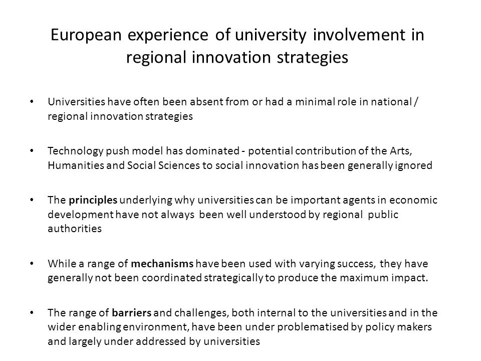 The barriers Geographically blind higher education and science policy Fragmented governance structures with little understanding of higher education and limited 'absorptive capacity' in the private sector in some weaker regions University governance and management: 'loosely coupled' organisations unable to respond corporately to regional challenges and opportunities