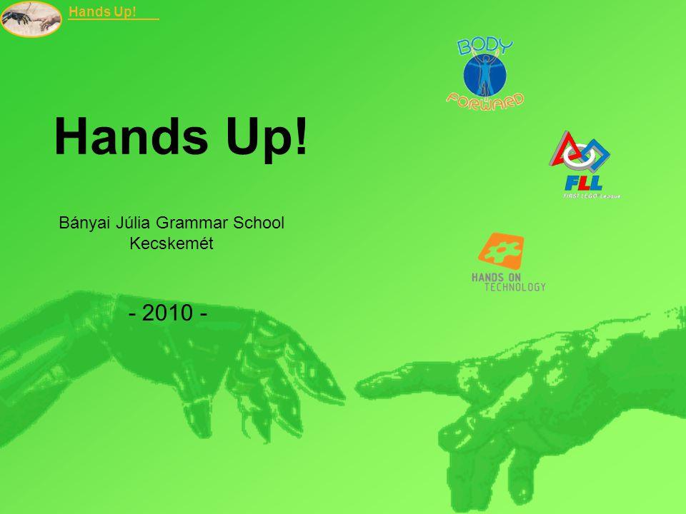 Hands Up! Bányai Júlia Grammar School Kecskemét - 2010 -
