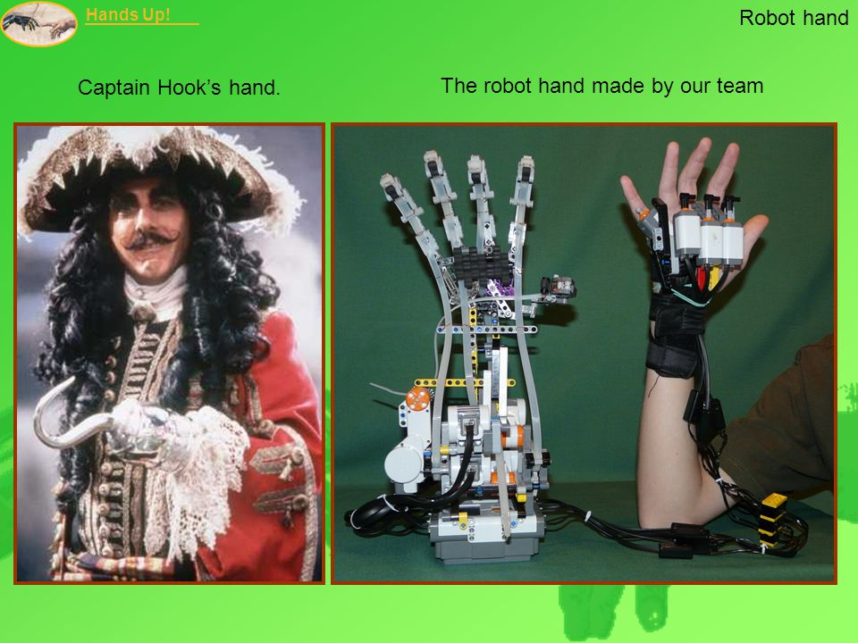 Hands Up! Robot hand Captain Hook's hand. The robot hand made by our team